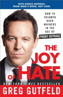 The Joy of Hate: How to Triumph Over Whiners in the Age of Phony Outrage - Gutfeld, Greg