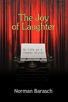 The Joy of Laughter: My Life as a Comedy Writer - Norman Barasch, Barasch