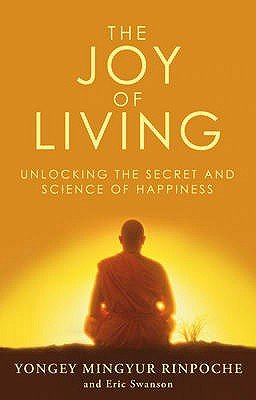 The Joy of Living: Unlocking the Secret and Science of Happiness - Swanson, Eric, and Rinpoche, Yongey Mingyur