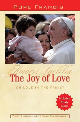 The Joy of Love: On Love in the Family: Amoris Laetitia - Catholic Church