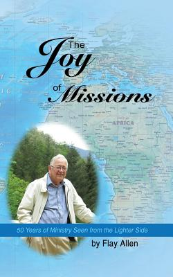 The Joy of Missions: 50 Years of Ministry Seen from the Lighter Side - Allen, Flay