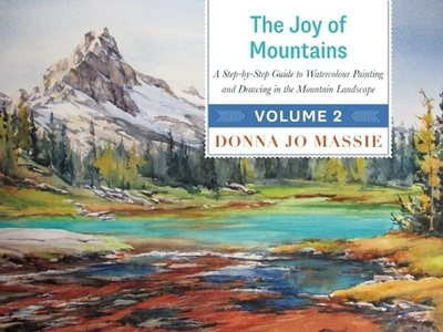 The Joy of Mountains: A Step-By-Step Guide to Watercolor Painting and Sketching in Western Mountain Parks - Massie, Donna Jo
