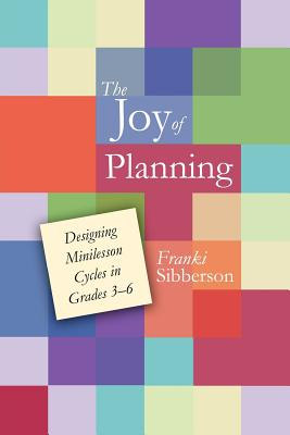 The Joy of Planning: Designing Minilesson Cycles in Grades 3-6 - Sibberson, Franki