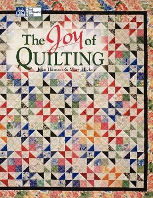 The Joy of Quilting - Hanson, Joan, and Hickey, Mary
