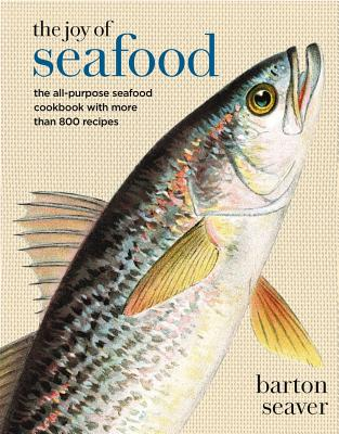 The Joy of Seafood: The All-Purpose Seafood Cookbook with More Than 900 Recipes - Seaver, Barton