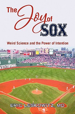 The Joy of Sox: Weird Science and the Power of Intention - Leskowitz MD, Eric