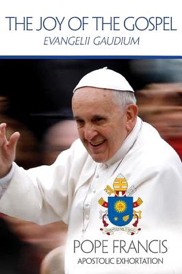 The Joy of the Gospel: Evangelii Gaudium - Francis, Pope, and Catholic Church
