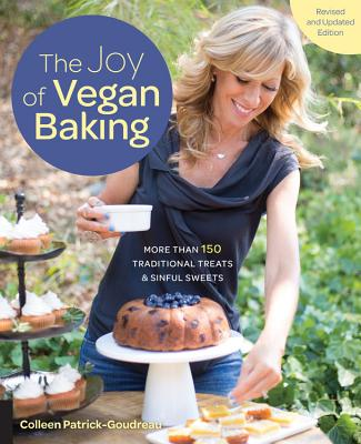 The Joy of Vegan Baking, Revised and Updated Edition: More Than 150 Traditional Treats and Sinful Sweets - Patrick-Goudreau, Colleen