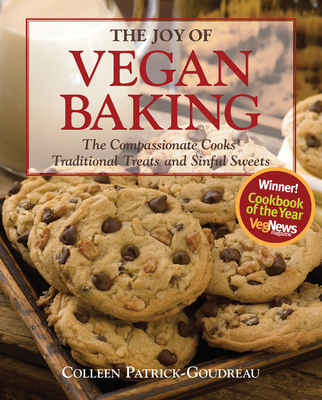 The Joy of Vegan Baking: The Compassionate Cooks' Traditional Treats and Sinful Sweets - Patrick-Goudreau, Colleen