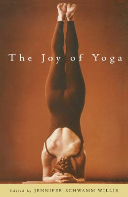 The Joy of Yoga: The Power of Practice to Release the Wisdom of the Body - Schwamm Willis, Jennifer