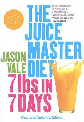 The Juice Master Diet: 7lbs in 7 Days - Vale, Jason