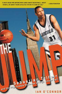 The Jump: Sebastian Telfair and the High-Stakes Business of High School Ball - O'Connor, Ian