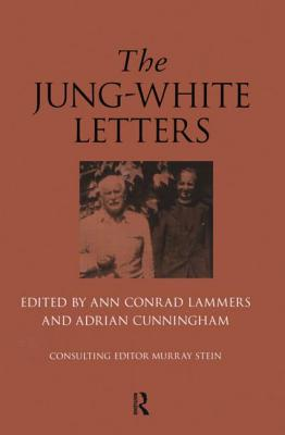 The Jung-White Letters - Lammers, Ann Conrad (Editor), and Cunningham, Adrian (Editor), and Stein, Murray, PhD (Consultant editor)