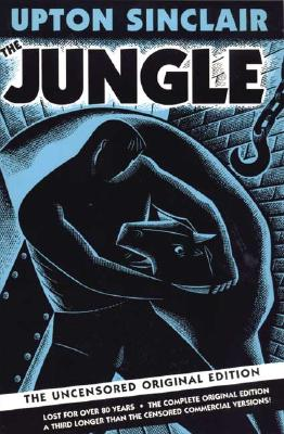 The Jungle: The Uncensored Original Edition - Sinclair, Upton, and De Grave, Kathleen (Introduction by), and Lee, Earl (Foreword by)