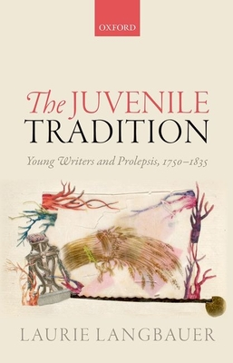 The Juvenile Tradition: Young Writers and Prolepsis, 1750-1835 - Langbauer, Laurie