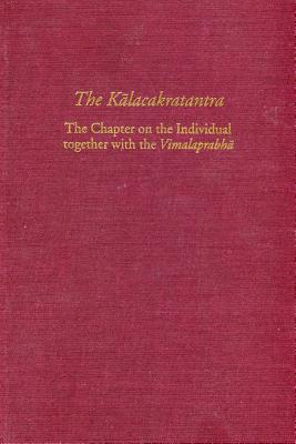 The Kalacakratantra - The Chapter on the Individual Together with the Vimalaprabha - Wallace, Vesna A. (Translated by), and Thurman, Robert (Introduction by)
