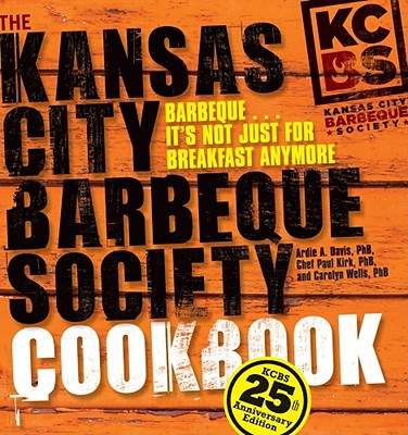 The Kansas City Barbeque Society Cookbook: 25th Anniversary Edition - Davis, Ardie A, and Kirk, Chef Paul, and Wells, Carolyn