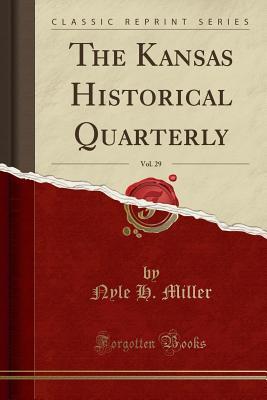The Kansas Historical Quarterly, Vol. 29 (Classic Reprint) - Miller, Nyle H