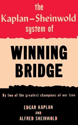 The Kaplan-Sheinwold System of Winning Bridge: By Two of the Greatest Champions of Our Time - Kaplan, Edgar, and Sheinwold, Alfred, and Sloan, Sam (Introduction by)