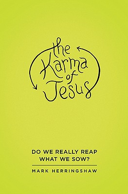 The Karma of Jesus: Do We Really Reap What We Sow? - Herringshaw, Mark