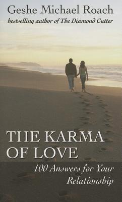 The Karma of Love: 100 Answers for Your Relationship, from the Ancient Wisdom of Tibet - Roach, Geshe Michael