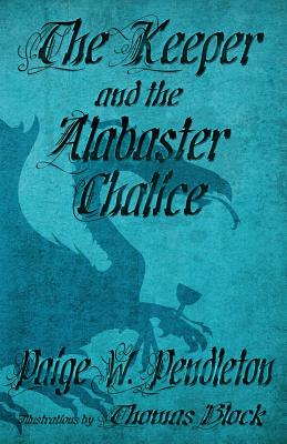 The Keeper and the Alabaster Chalice: Book II of the Black Ledge Series - Pendleton, Paige W