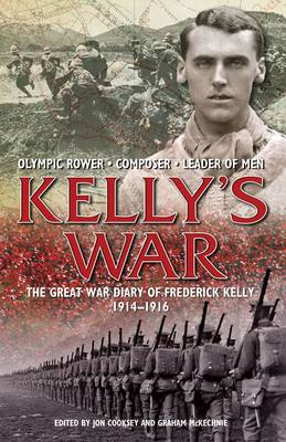 The Kelly's War: The Great War Diary of Frederick Kelly 1914-1916 - Cooksey, Jon, and McKechnie, Graham