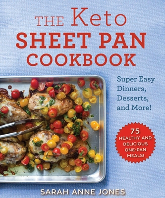 The Keto Sheet Pan Cookbook: Super Easy Dinners, Desserts, and More! - Jones, Sarah Anne