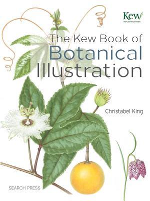 The Kew Book of Botanical Illustration - King, Christabel