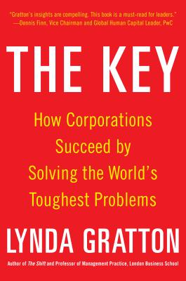 The Key: How Corporations Succeed by Solving the World's Toughest Problems - Gratton, Lynda