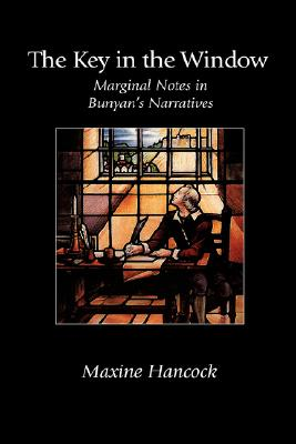 The Key in the Window: Marginal Notes in Bunyan's Narratives - Hancock, Maxine, Ms., B.Ed., M.A., PH.D.