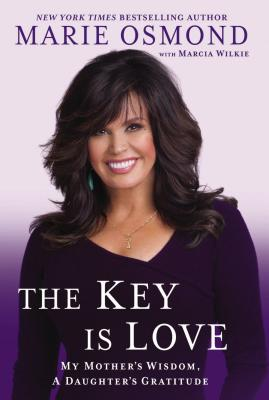 The Key Is Love: My Mother's Wisdom, a Daughter's Gratitude - Osmond, Marie, and Wilkie, Marcia