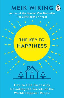 The Key to Happiness: How to Find Purpose by Unlocking the Secrets of the World's Happiest People - Wiking, Meik