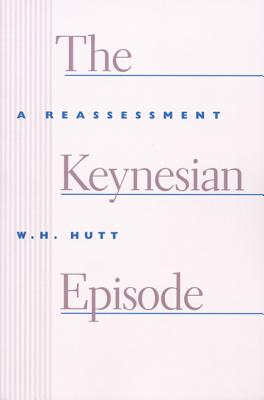 The Keynesian Episode: A Reassessment - Hutt, W H