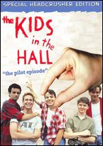 The Kids in the Hall: The Pilot Episode -