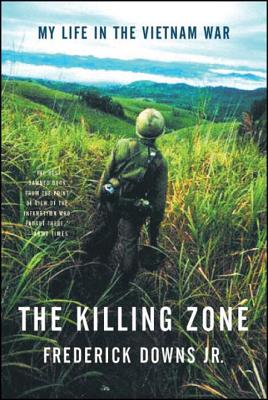 The Killing Zone: My Life in the Vietnam War - Downs, Frederick