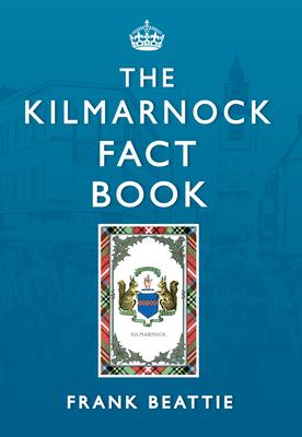 The Kilmarnock Fact Book - Beattie, Frank