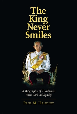 The King Never Smiles: A Biography of Thailand's Bhumibol Adulyadej - Handley, Paul M, Mr.
