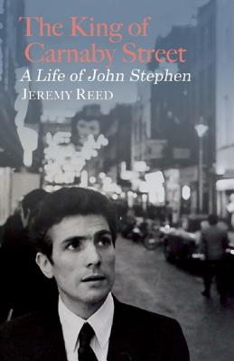 The King of Carnaby Street: A Life of John Stephen - Reed, Jeremy
