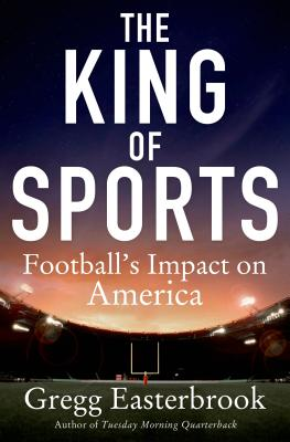 The King of Sports: Football's Impact on America - Easterbrook, Gregg