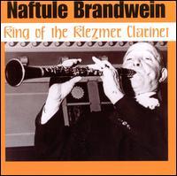 The King of the Klezmer Clarinet - Naftule Brandwein