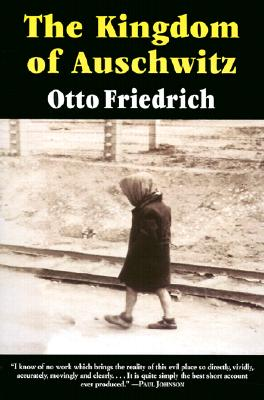 The Kingdom of Auschwitz: 1940-1945 - Friedrich, Otto