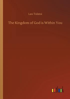 The Kingdom of God Is Within You - Tolstoy, Leo Nikolayevich, Count