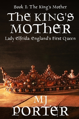 The King's Mother: Sequel to The First Queen of England Trilogy - Porter, M J