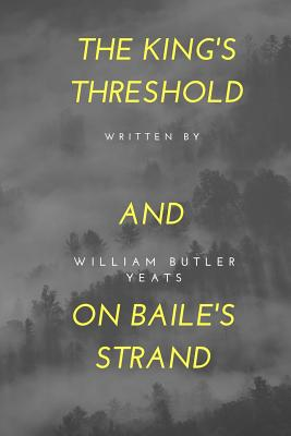 The King's Threshold; And on Baile's Strand - Yeats, William Butler