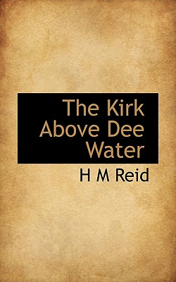 The Kirk Above Dee Water - Reid, H M