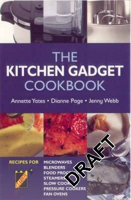 The Kitchen Gadget Cookbook - Yates, Annette, and Page, Dianne, and Webb, Jenny