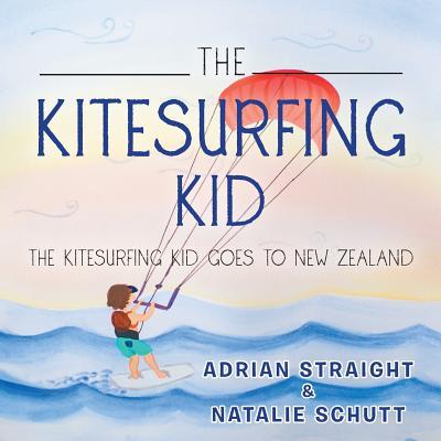 The Kitesurfing Kid: The Kitesurfing Kid Goes to New Zealand - Straight, Adrian