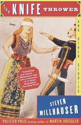 The Knife Thrower: And Other Stories - Millhauser, Steven