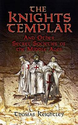 The Knights Templar and Other Secret Societies of the Middle Ages - Keightley, Thomas